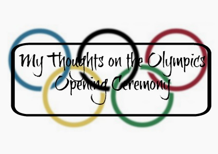 Olympics Opening Ceremony Thoughts
