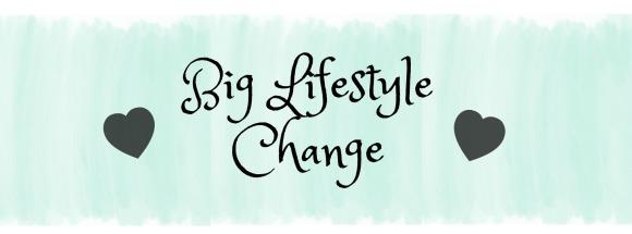 Big Lifestyle Change