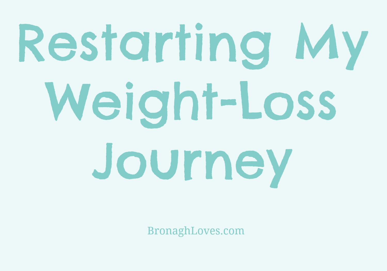 Restarting My Weight Loss Journey Bronagh Loves